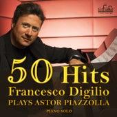 50 Hits Astor Piazzolla (Solo Piano Instrumental) by Francesco Digilio