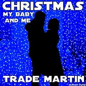 Christmas My Baby And Me by Trade Martin