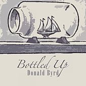 Bottled Up by Donald Byrd