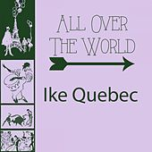 All Over The World by Ike Quebec