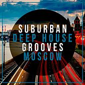 Suburban Deep House Grooves Moscow by Various Artists