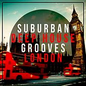 Suburban Deep House Grooves London by Various Artists
