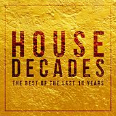 House Decades (The Best of the Last 10 Years) von Various Artists