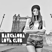 Barcelona Love Club by Various Artists