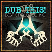 Dub This!: Best of Dub Techno by Various Artists