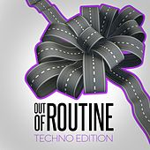 Out of Routine: Techno Edition by Various Artists