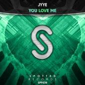 You Love Me von Jyye