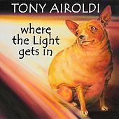 Where the Light Gets In by Tony Airoldi