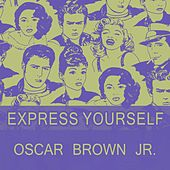 Express Yourself by Oscar Brown Jr.