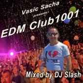 Vasic Sacha Presents EDM Club1001 & DJ Mix (Mixed by DJ Slash) von Various Artists