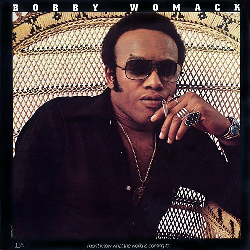 I Don't Know What The World Is Coming To by Bobby Womack