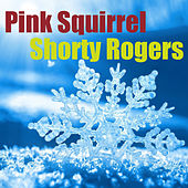 Pink Squirrel di Shorty Rogers