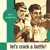 Let's Crack a Bottle von Ben Webster