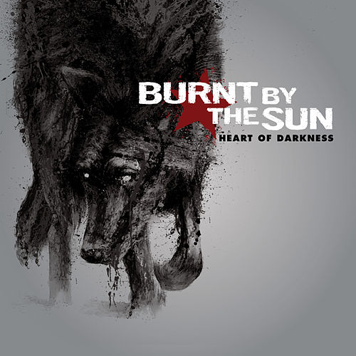 Heart of Darkness (Deluxe Version) by Burnt By The Sun