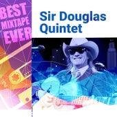 Best Mixtape Ever: Sir Douglas Quintet by Sir Douglas Quintet