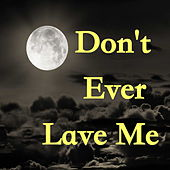 Don't Ever Leave Me von Various Artists