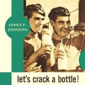 Let's Crack a Bottle by James P. Johnson