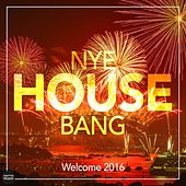 NYE House Bang - Welcome 2016 von Various Artists