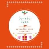 Splendid Time Together by Donald Byrd
