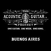 The Acoustic Guitar Project: Buenos Aires 2014 by Various Artists