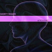 Anytime in My Mind di Shorty Rogers
