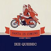Santa Is Coming by Ike Quebec