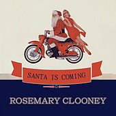 Santa Is Coming by Rosemary Clooney
