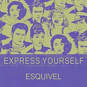Express Yourself by Esquivel