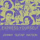Express Yourself von Johnny 'Guitar' Watson