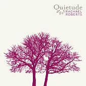 Quietude by Rachael Roberts
