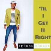 'Til I Get It Right by Terron Brooks