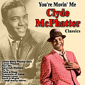 You're Movin' Me : Clyde McPhatter Classics von Clyde McPhatter