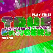 True Progressive & House Bangers, Vol. 10 von Various Artists