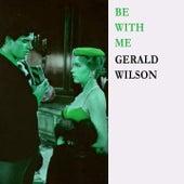 Be With Me de Gerald Wilson