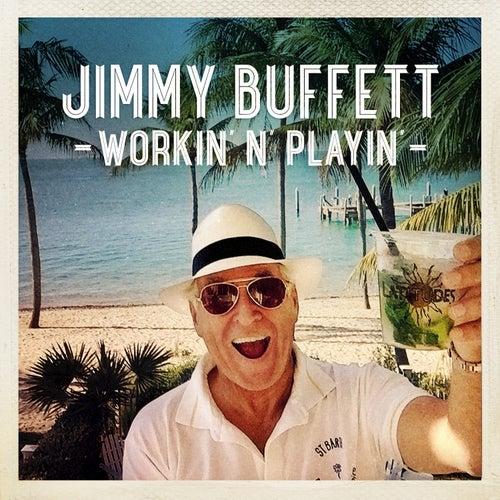 Workin' 'n' Playin' - Single by Jimmy Buffett