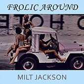Frolic Around by Milt Jackson