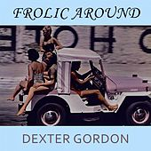 Frolic Around von Dexter Gordon