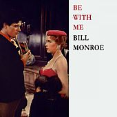 Be With Me by Bill Monroe