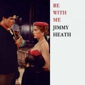 Be With Me von Jimmy Heath