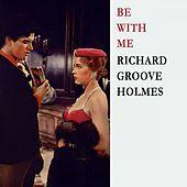Be With Me de Richard Groove Holmes