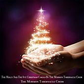 The Holly and the Ivy: Christmas Carols by the Mormon Tabernacle Choir von The Mormon Tabernacle Choir