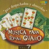 Música para Tomar Guaro, Vol. 7 - Para Despechados y Aburridos by Various Artists