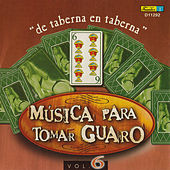 Música para Tomar Guaro, Vol. 6 - De Taberna en Taberna by Various Artists