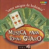 Música para Tomar Guaro, Vol. 4 - Entre Amigos de Bohemia by Various Artists