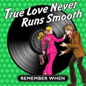 True Love Never Runs Smooth - Remember When de Various Artists