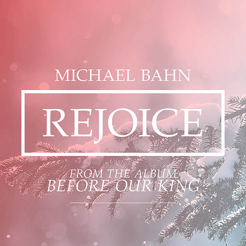 Rejoice (Christmas Single) by Michael Bahn