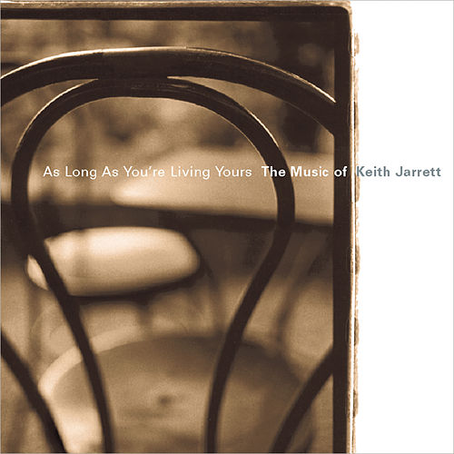 As Long as You're Living Yours: The Music of Keith Jarrett by Various Artists