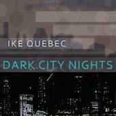 Dark City Nights by Ike Quebec