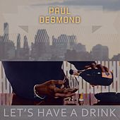 Lets Have A Drink by Paul Desmond