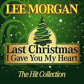 Last Christmas I Gave You My Heart (The Hit Collection) by Lee Morgan